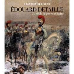 Edouard Detaille, un siècle de gloire militaire, 143 pages.